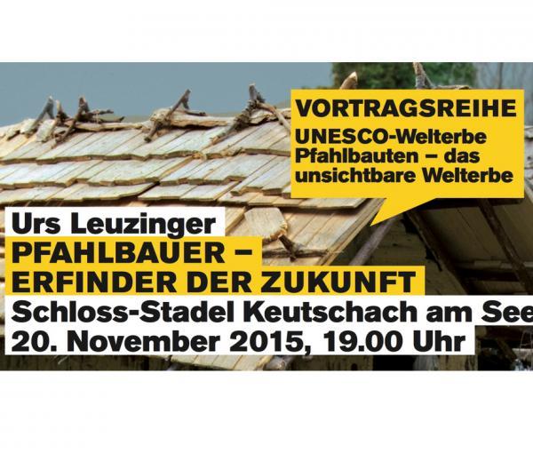 """Vortrag Urs Leuzinger """"Pfahlbauer - Erfinder der Zukunft"""" 20. November 2015 Schloss-Stadel Keutschach"""